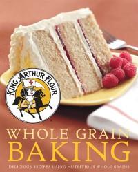 King Arthur Flour Whole Grain Baking: Delicious Recipes Using Nutritious Whole Grains (King Arthur Flour Cookbooks) - King Arthur Flour