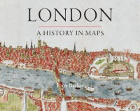 London: A History in Maps - Peter Barber