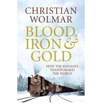 Blood, Iron and Gold - Christian Wolmar