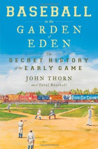 Baseball in the Garden of Eden: The Secret History of the Early Game - John Thorn