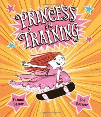 Princess in Training - Tammi Sauer, Joe Berger