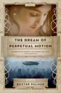 The Dream of Perpetual Motion - Dexter Palmer