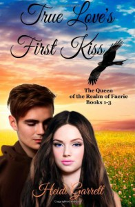 True Love's First Kiss (Queen of the Realm of Faerie Books 1-3) - Heidi Garrett