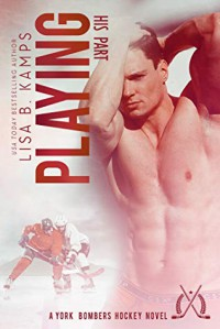 Playing His Part: A York Bombers Hockey Romance - Lisa B. Kamps