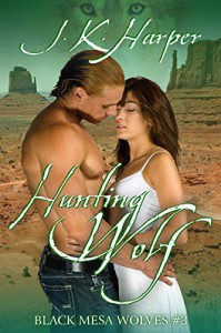 Hunting Wolf: Black Mesa Wolves #3 - J.K. Harper