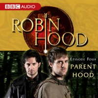Robin Hood: Parent Hood (Episode 4) - Richard Armitage, BBC Audiobooks