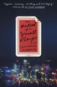 The Ballad of a Small Player: A Novel - Lawrence Osborne
