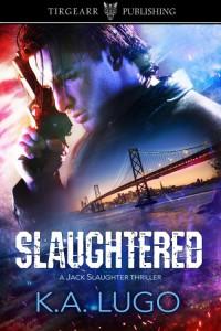 Slaughtered (Jack Slaughter Thrillers #1) - K.A. Lugo