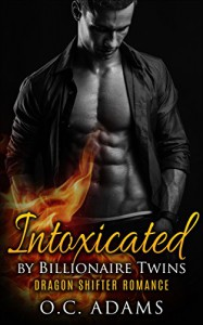ALPHA MALE ROMANCE: Intoxicated by the Billionaire Twins: Dragon Shifter Romance - O.C. Adams