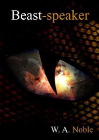 Beast-speaker (The Flight) - W. A. Noble, Dr Rosanne Hawke