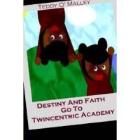 Destiny And Faith Go To Twincentric Academy (Destiny And Faith, #1) - Teddy O'Malley