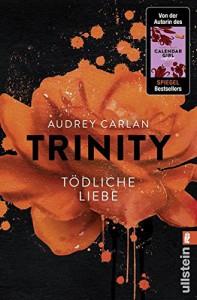 Trinity - Tödliche Liebe (Die Trinity-Serie, Band 3) - Audrey Carlan, Christiane Bowien-Böll