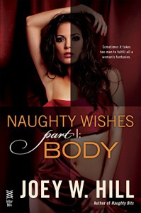 Naughty Wishes Part I: Body - Joey W. Hill