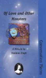 Of Love And Other Monsters: A Novella (Conversation Pieces, Volume 18) - Vandana Singh