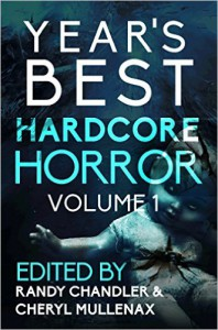 Year's Best Hardcore Horror Volume 1 - Randy Chandler, Cheryl Mullenax