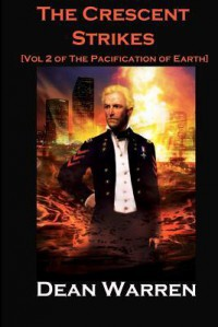 The Crescent Strikes: Volume 2 of the Pacification of Earth - Dean Warrem