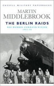 The Berlin Raids: RAF Bomber Command Winter 1943-44 (Cassell Military Classics) - Martin Middlebrook