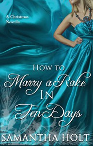 How to Marry a Rake in Ten Days: A Victorian Christmas Story - Samantha Holt