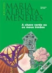 A Chave Verde ou Os Meus Irmãos - Maria Alberta Menéres