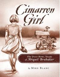 Cimarron Girl: The Dust Bowl Years of Abigail Brubaker - Mike Blanc