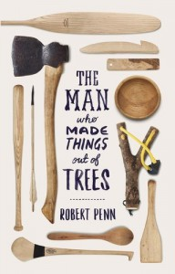 Man Who Made Things Out Of Trees - Robert Penn