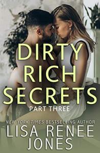 Dirty Rich Secrets: Part Three (Dirty Rich Secrets, #3) - Lisa Renee Jones