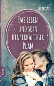 Das Leben und sein hinterhältiger Plan - Sarah Saxx