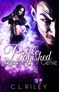 Bottle Banished: Dreaming of Genie - C.L.  Riley