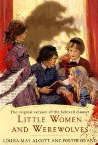 Little Women and Werewolves - Porter Grand, Louisa May Alcott