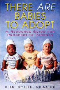 There Are Babies To Adopt: A Resource Guide for Prospective Parents - Christine A. Adamec
