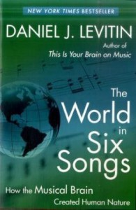The World in Six Songs: How the Musical Brain Created Human Nature - Daniel J. Levitin