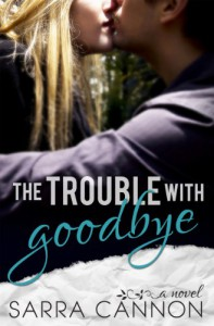 The Trouble With Goodbye  - Sarra Cannon