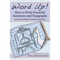 Word Up! How to Write Powerful Sentences and Paragraphs (And Everything You Build from Them) - Marcia Riefer Johnston