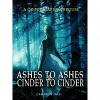 Ashes to Ashes and Cinder to Cinder  (The Grimm Diaries Prequels, #2) - Cameron Jace