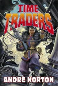 Time Traders Omnibus: The Time Traders / The Defiant Agents / Key Out of Time - Andre Norton