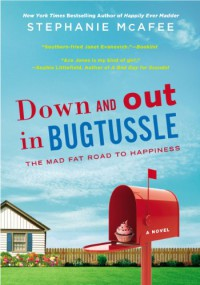 Down and Out in Bugtussle: The Mad Fat Road to Happiness - Stephanie McAfee