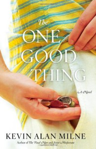 The One Good Thing: A Novel - Kevin Alan Milne