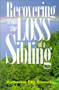 Recovering from the Loss of a Sibling - Katherine Fair Donnelly