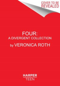Four: A Divergent Collection (Divergent, #0.1 - 0.4) - Veronica Roth