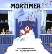 Mortimer = Mortimer Mortimer - Robert Munsch, Michael Martchenko