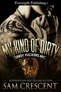 My Kind of Dirty (Dirty Fuckers MC Book 2) - Sam Crescent
