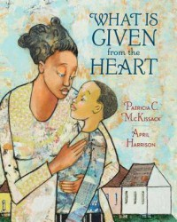 What is Given from the Heart - Patricia C. McKissack, April Harrison