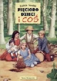 """Pięcioro dzieci i """"coś"""" - Edith Nesbit"""