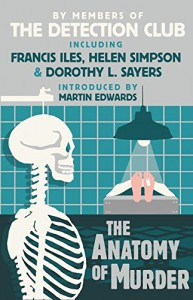 The Anatomy of Murder - Dorothy L. Sayers, Francis Iles, John Rhode, Freeman Wills Croft, The Detection Club, Helen Simpson