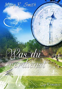 Was du verdienst ... - Mary R. Smith