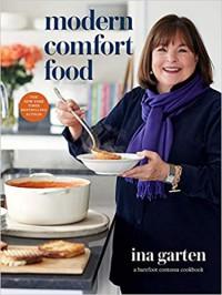 Modern Comfort Food: A Barefoot Contessa Cookbook - Ina Garten