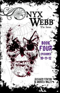 Onyx Webb: Book Four: Episodes: 10, 11, & 12 - Andrea Waltz, Richard Fenton