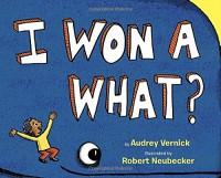 I Won a What? - Audrey Vernick, Robert Neubecker