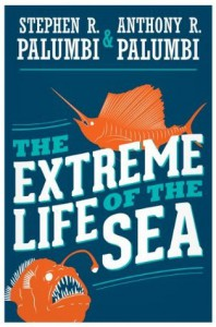 The Extreme Life of the Sea - Stephen R. Palumbi, Anthony R. Palumbi