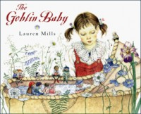 The Goblin Baby: Adapted from a Story by Andrew Lang - Lauren Mills, Andrew Lang